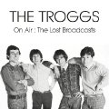 TROGGS - On Air: The Lost Broadcasts - CD Vogon